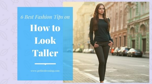 f57ec5e831e470 6 Best Fashion Advice on How to Look Taller if You are Petite