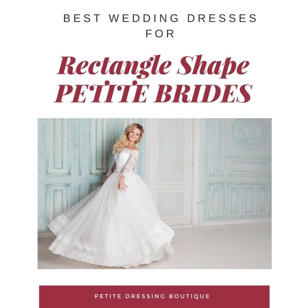 Best Wedding Dresses for Petite Brides of Rectangle Shape