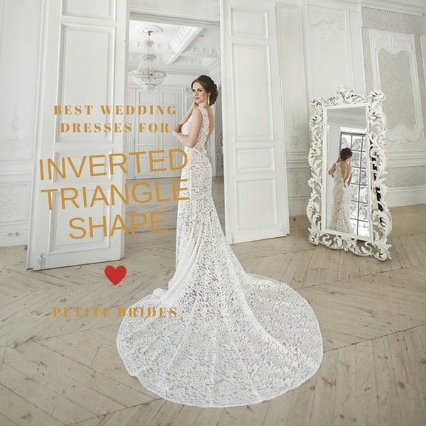Best Wedding Dresses for Petite Brides of Inverted Triangle Body Type