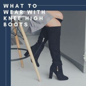 What to Wear with Knee High boots