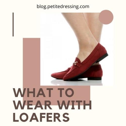 what to wear with loafers