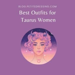 Best Outfits for Taurus Women