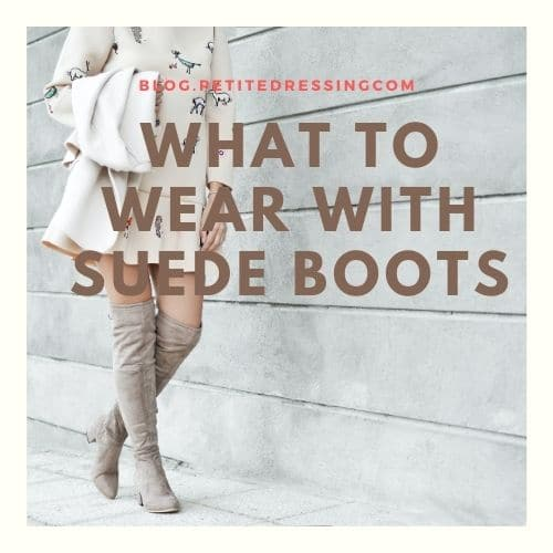 what to wear with suede boots