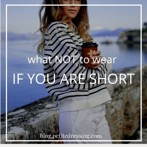 what not to wear if you are short