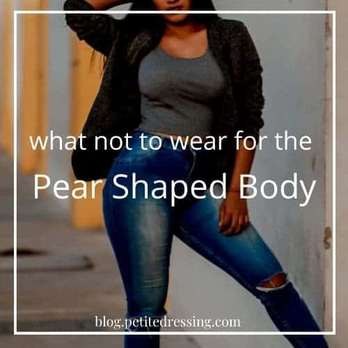 what not to wear for the pear shaped body