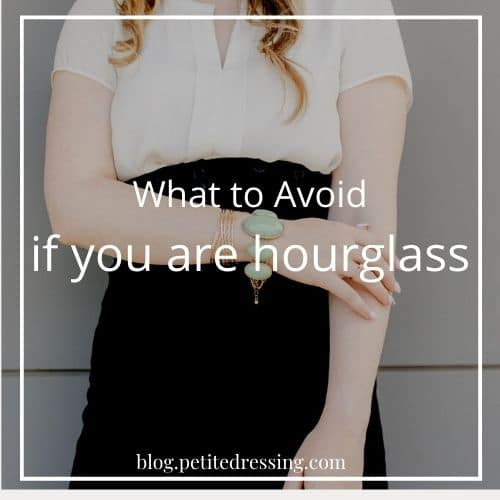 what not to wear if you are an hourglass