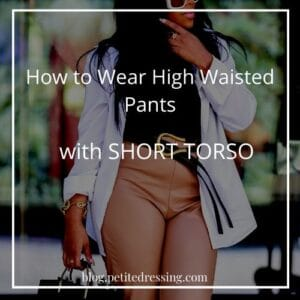 10 Best Ways to Wear High Waisted Pants with a Short Torso
