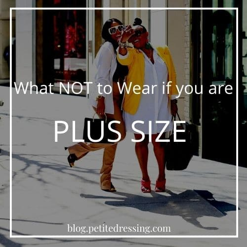 what not to wear if you are plus size