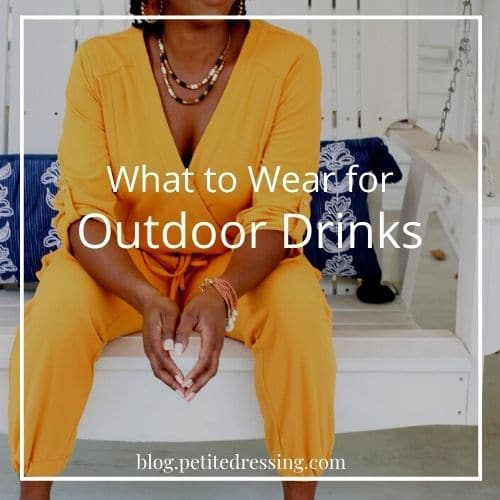 what to wear for outdoor drinks