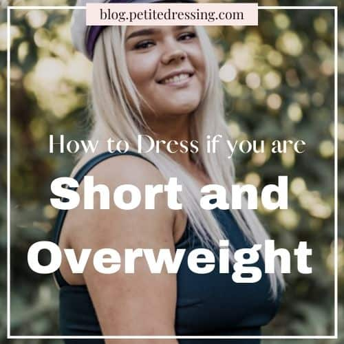 how to dress if you are short and overweight