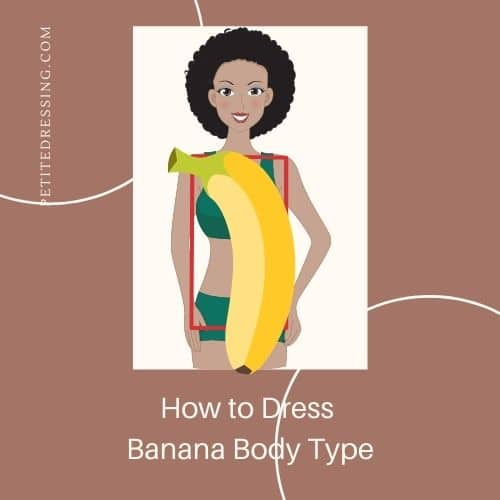 how to dress banana body shape